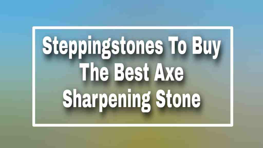best axe sharpening stone
