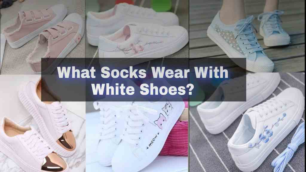What Socks to wear with White Shoes